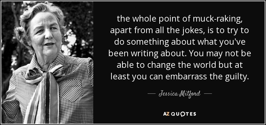 quote-the-whole-point-of-muck-raking-apart-from-all-the-jokes-is-to-try-to-do-something-about-jessica-mitford-116-58-36